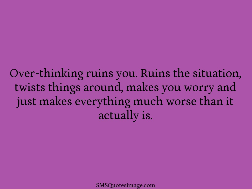 Wise Over-thinking ruins you