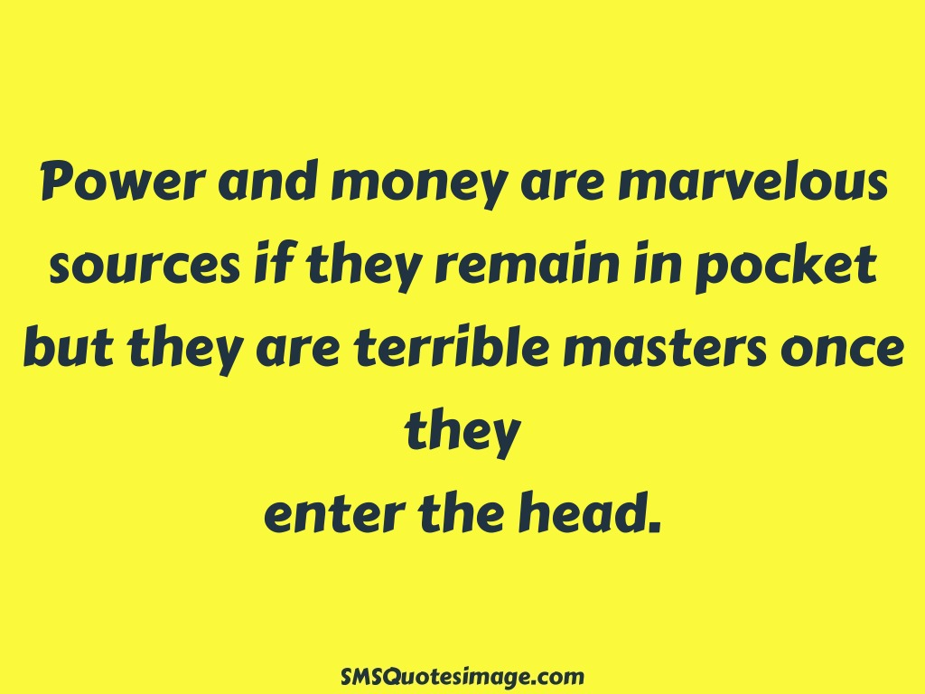 Wise Power and money are marvelous