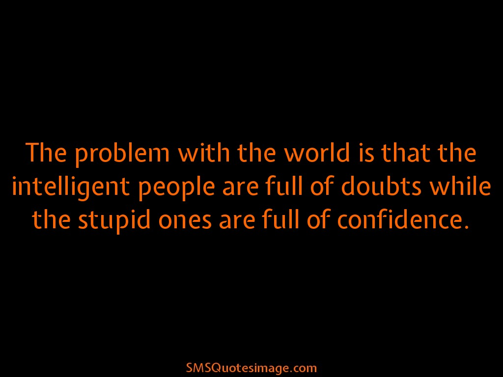 Wise Stupid ones are full of confidence