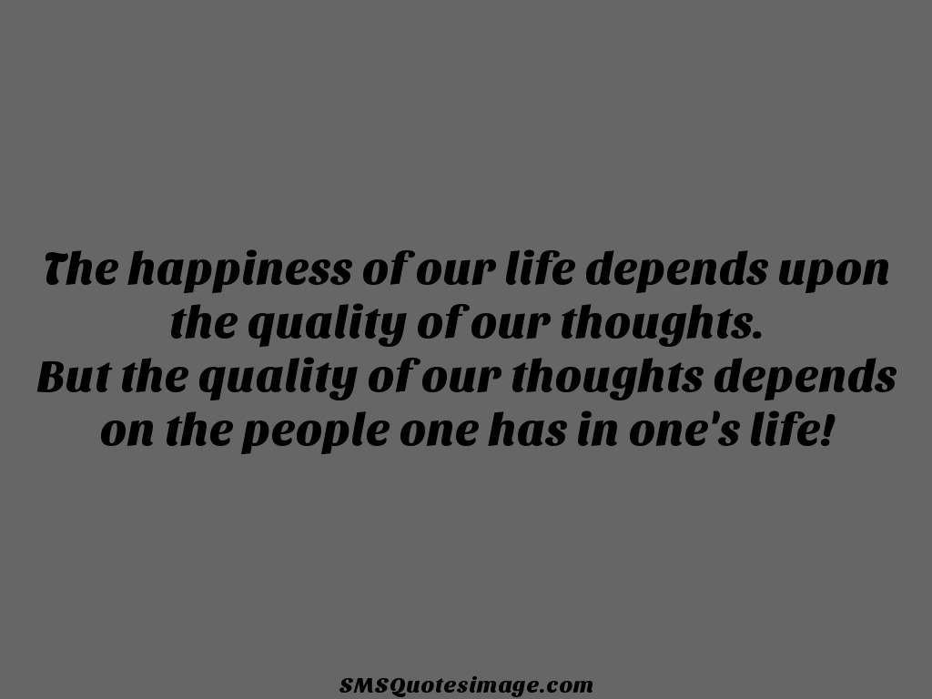 Wise The happiness of our life depends