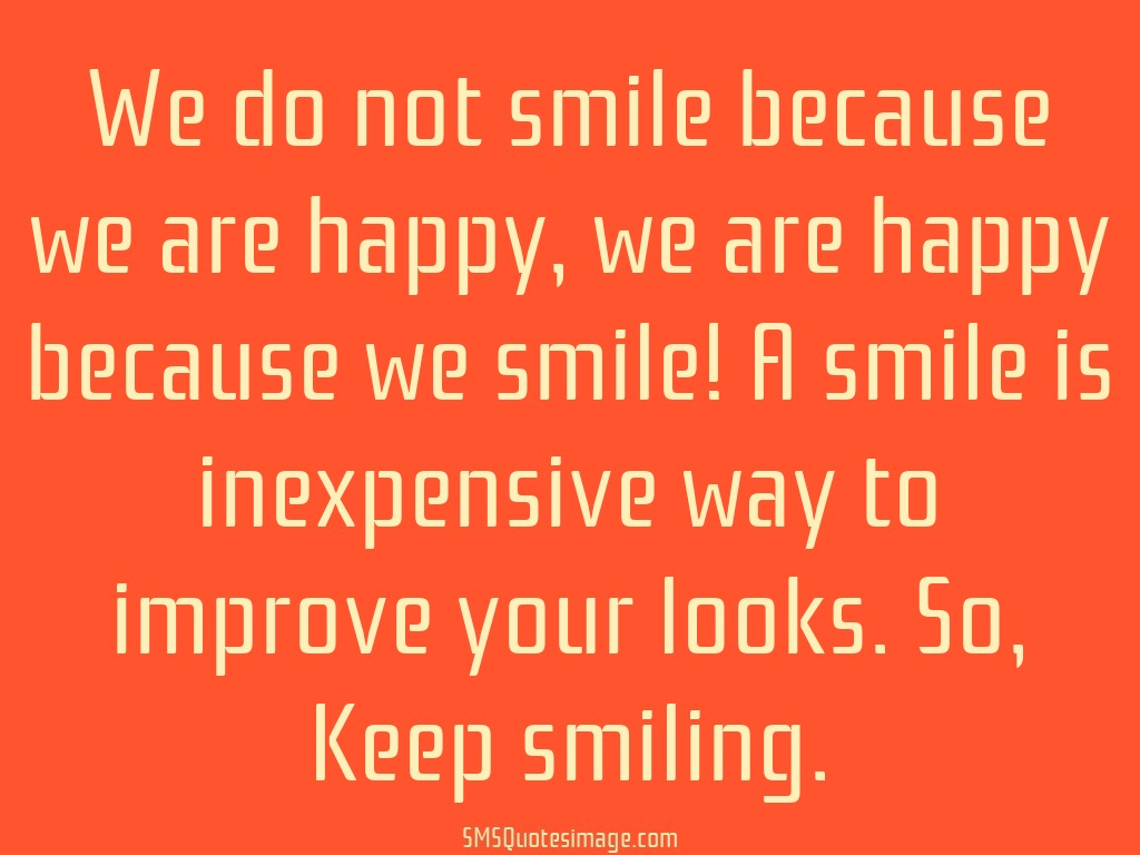 Wise We do not smile because