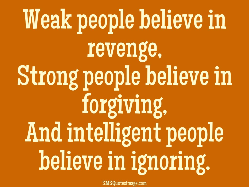 Wise Weak people believe in revenge