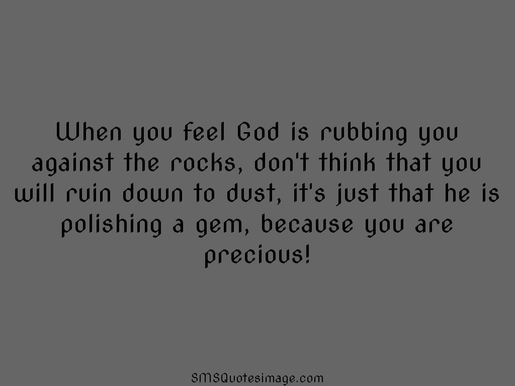 Wise When you feel God is rubbing you