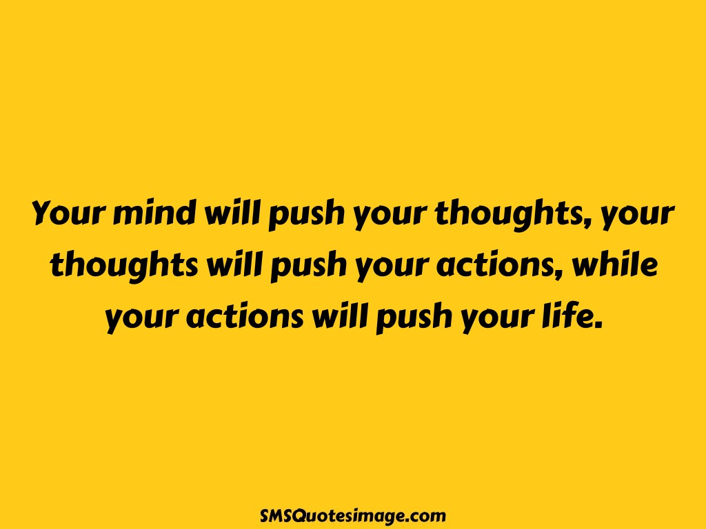 Wise Your mind will push your thoughts