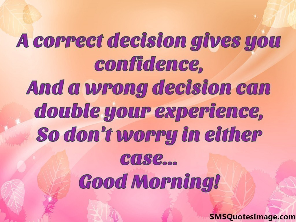 A correct decision gives you confidence