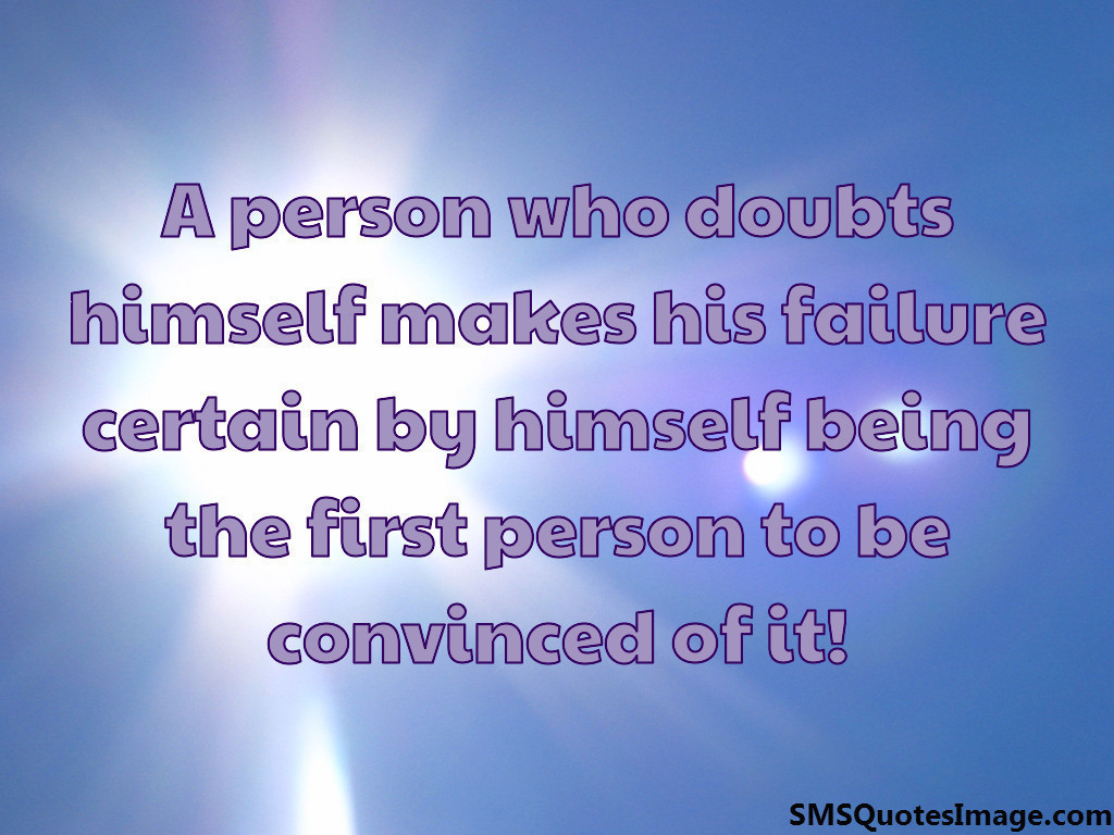A person who doubts himself makes