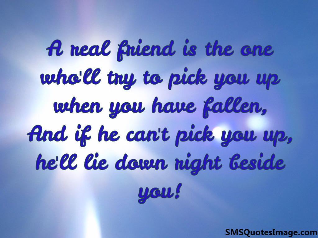 A real friend is the one who'll