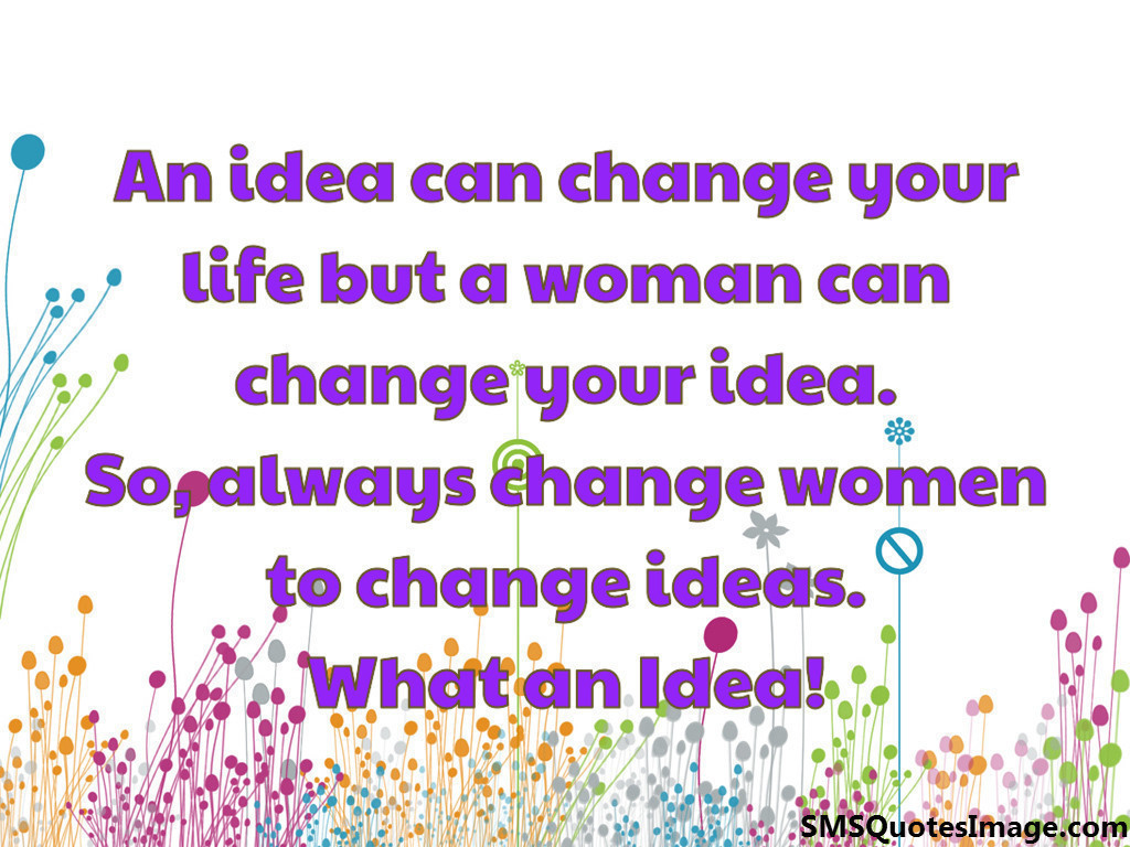 Quotes About Change In Life An Idea Can Change Your Life But  Funny  Sms Quotes Image
