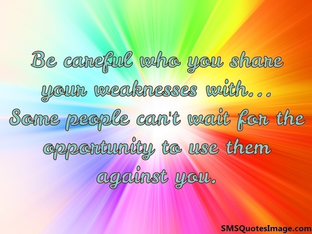 Be careful while sharing weakness