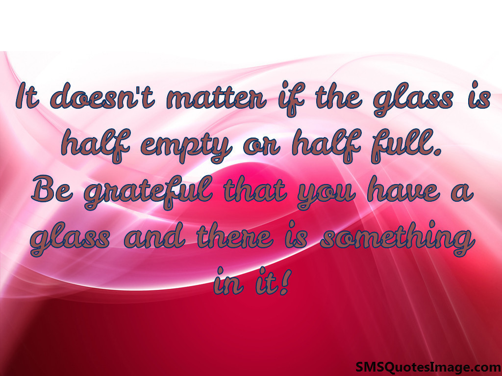 Be grateful that you have a glass