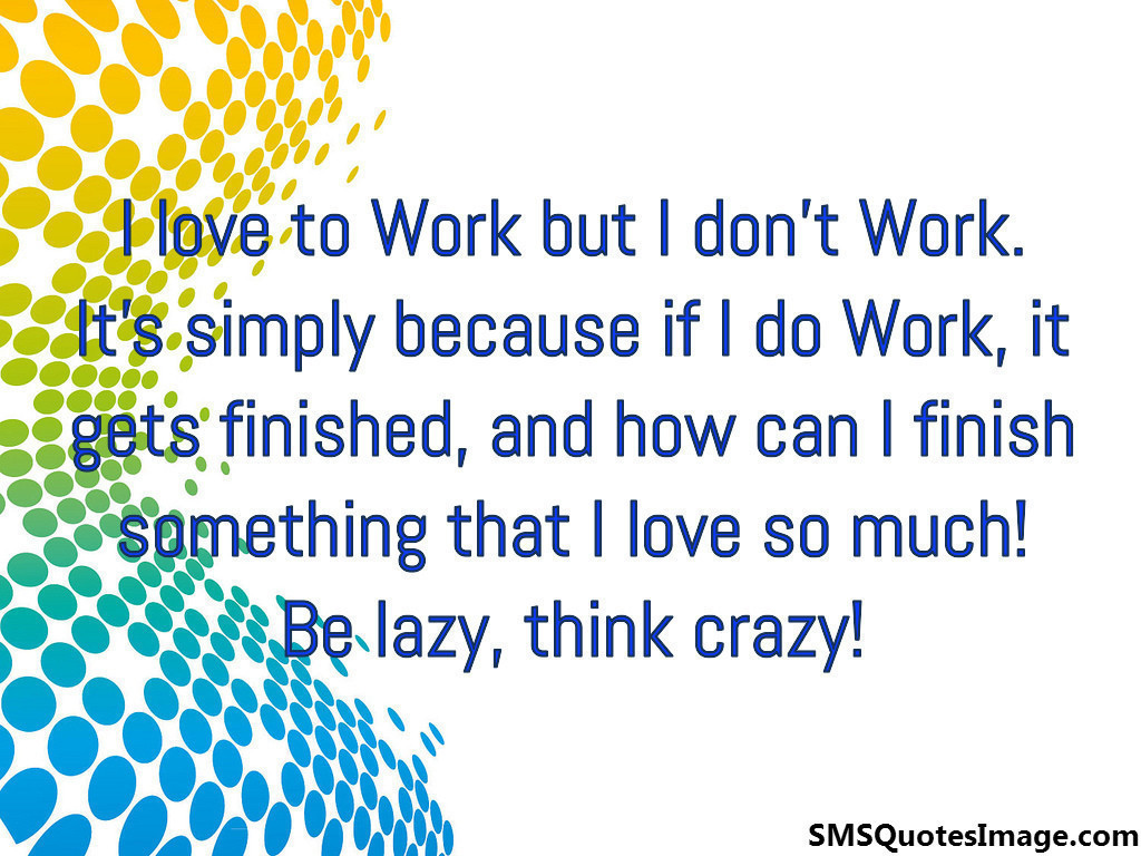 Be lazy, think crazy