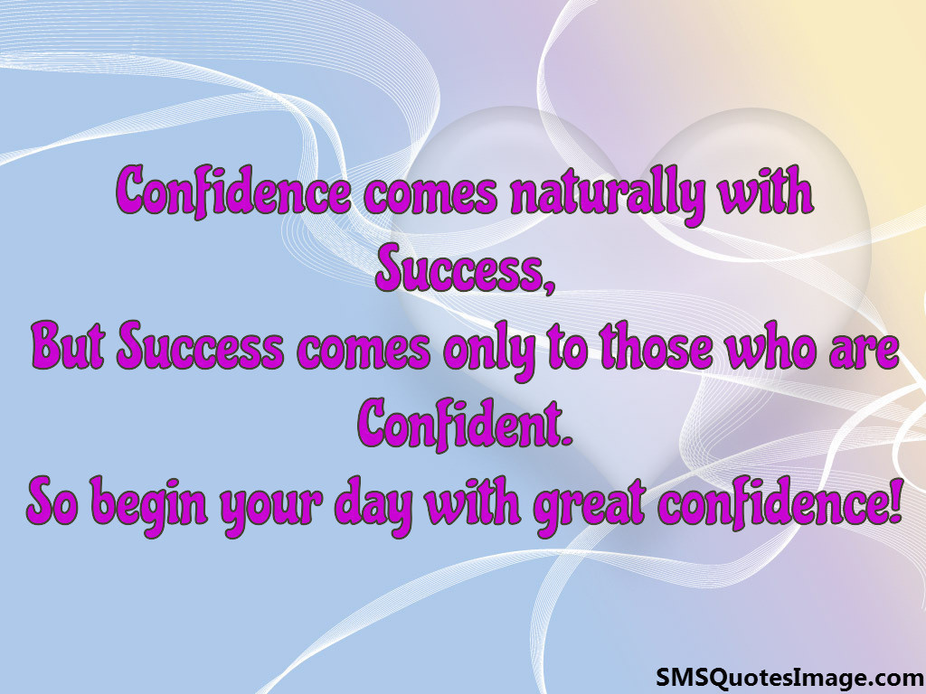 Begin your day with great confidence