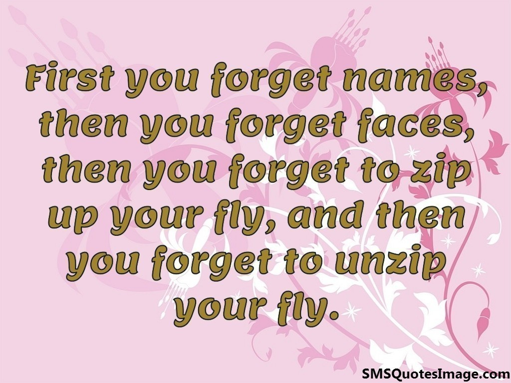 First you forget names