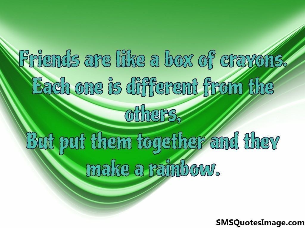 Friends are like a box of crayons