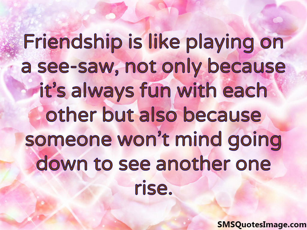 Friendship is like playing on a sea-saw
