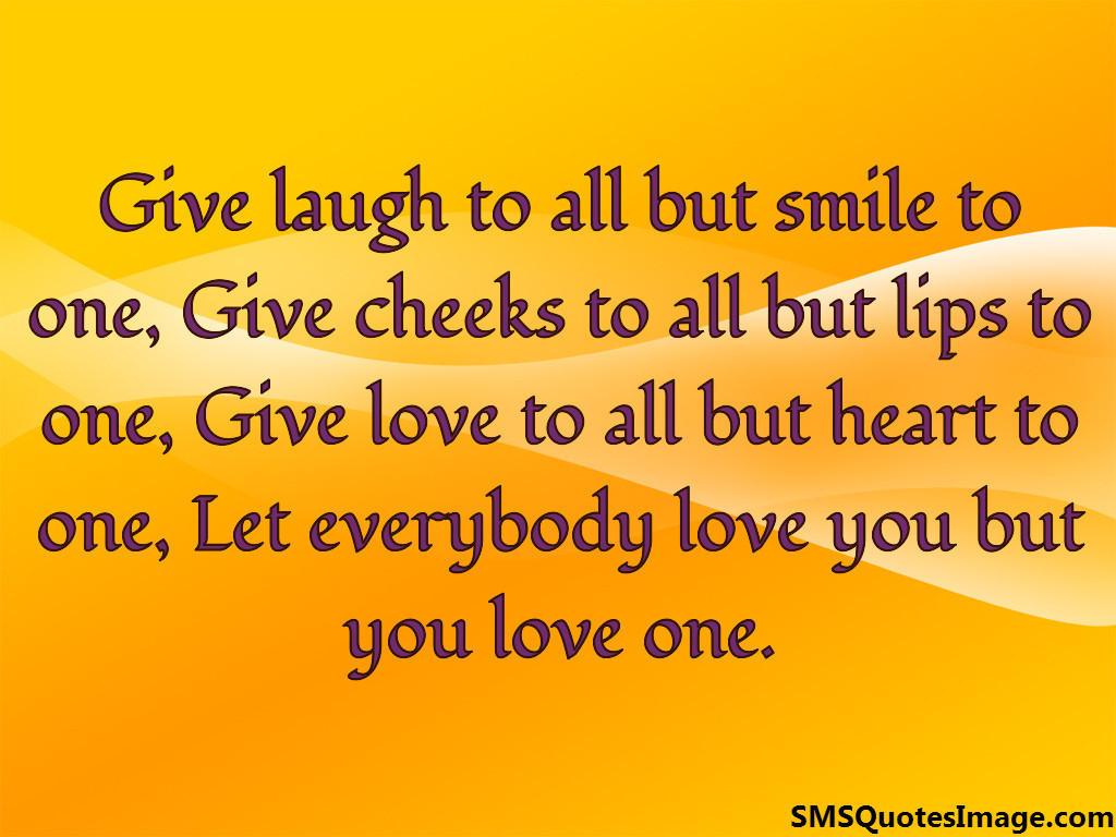 Give laugh to all but smile to one