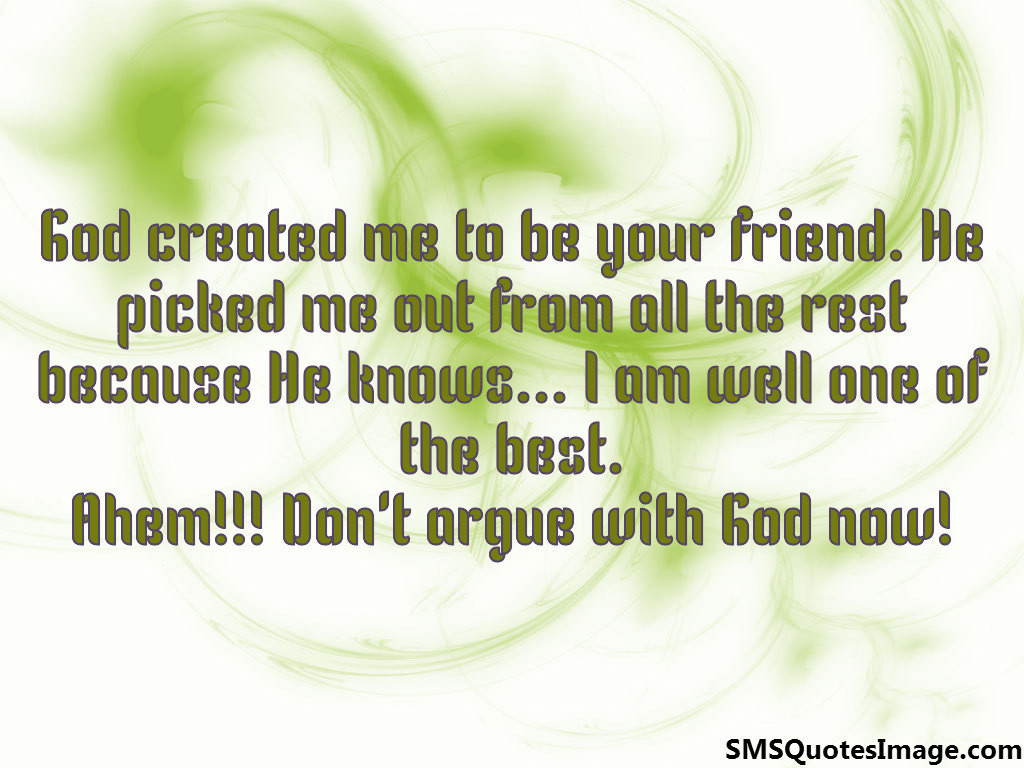 God created me to be your friend