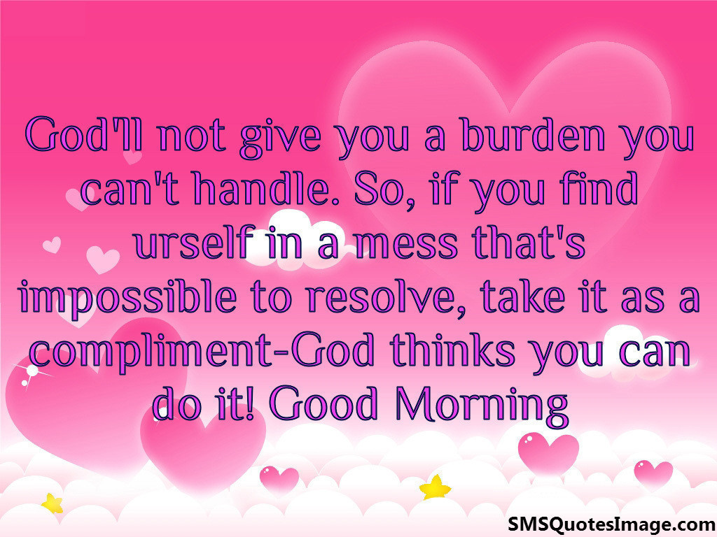 God'll not give you a burden