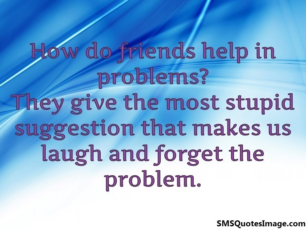 How do friends help in problems