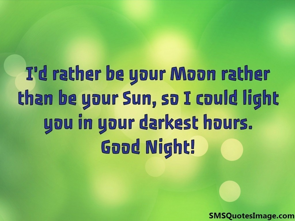 I'd rather be your Moon