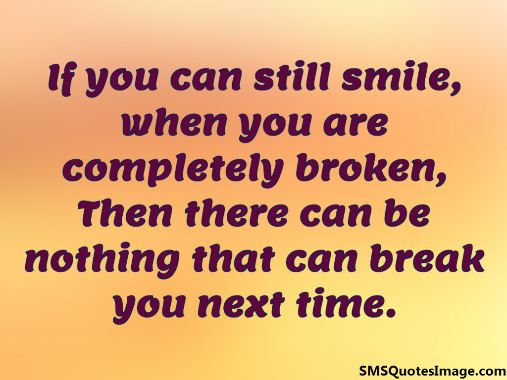 If you can still smie