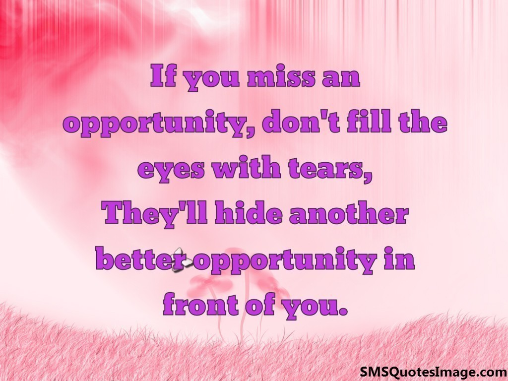 If you miss an opportunity