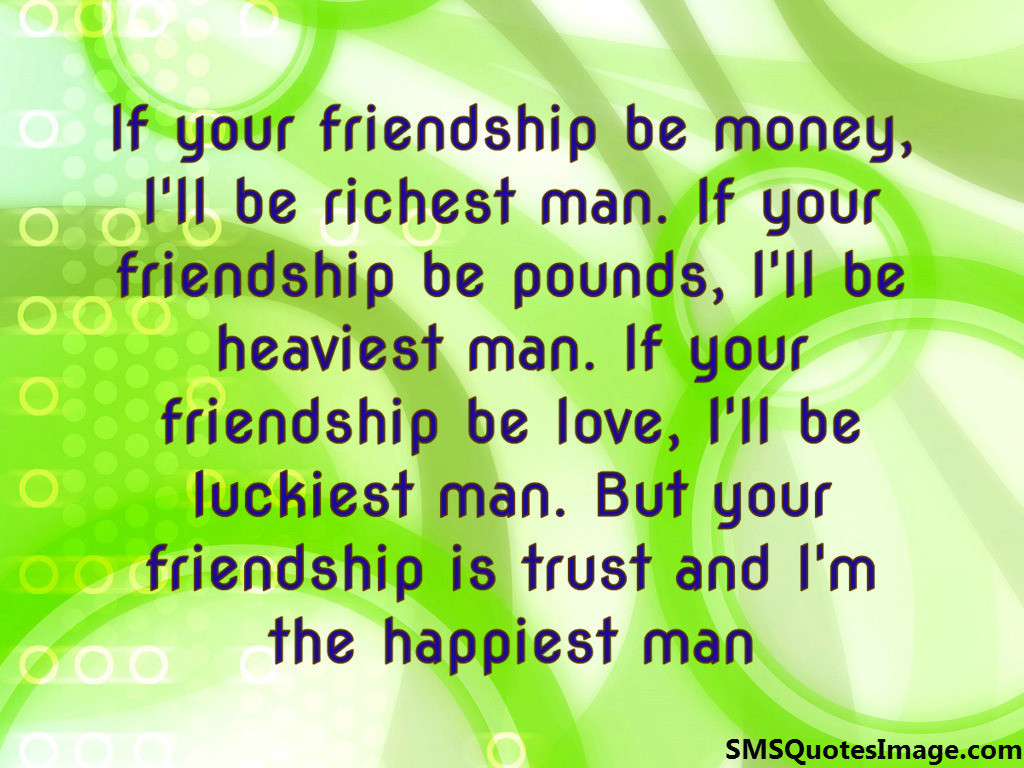 If your friendship be money