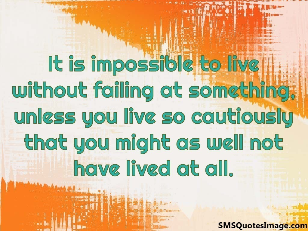 It is impossible to live