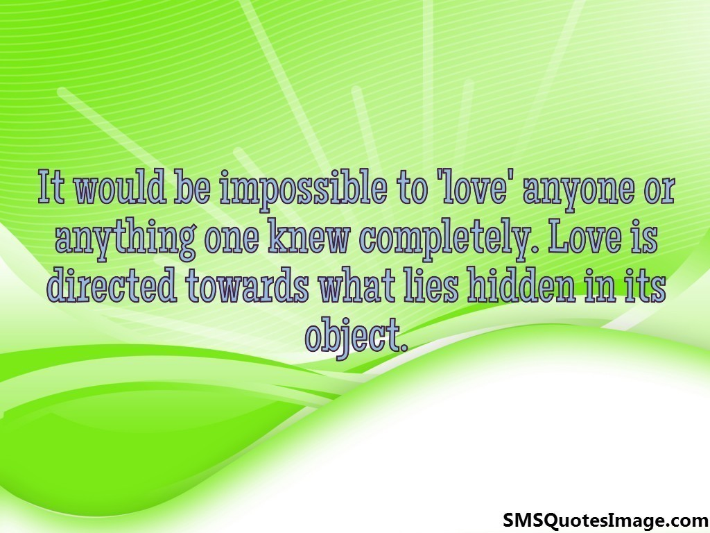 It would be impossible to 'love'