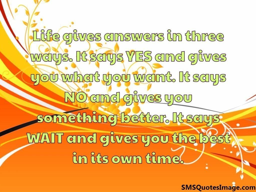Life gives answers in three ways
