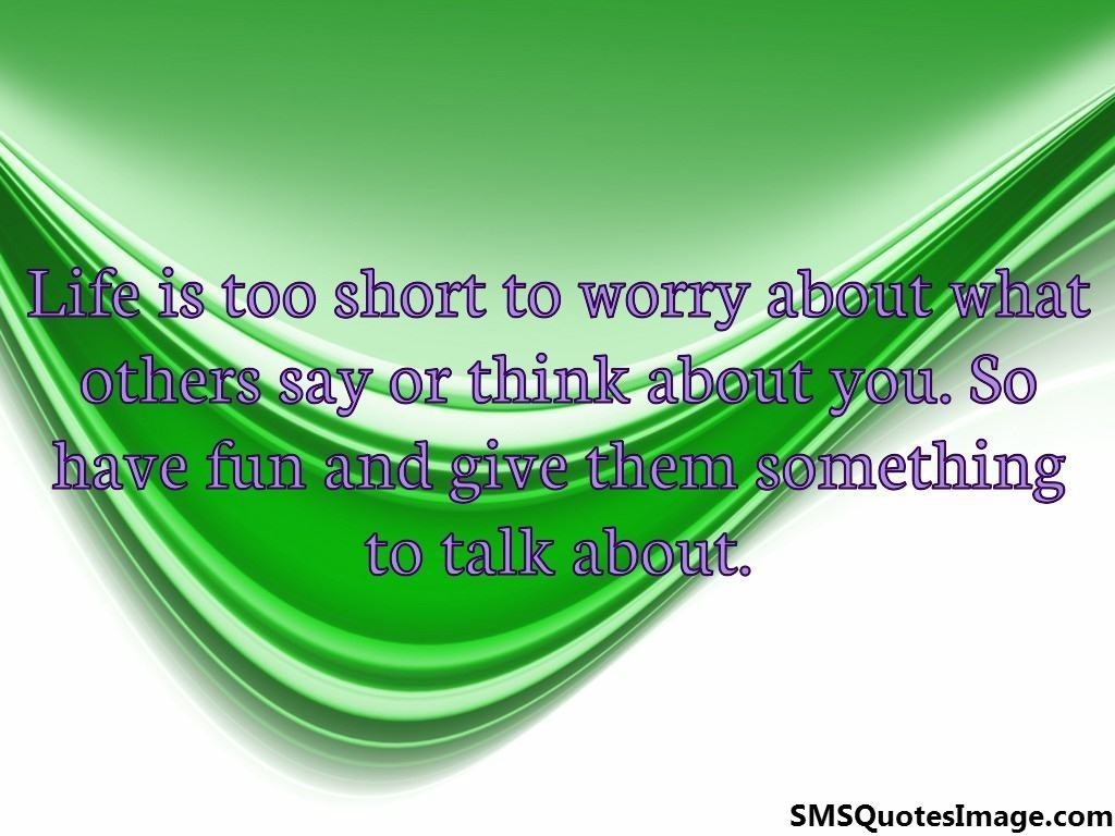Life is too short to worry about