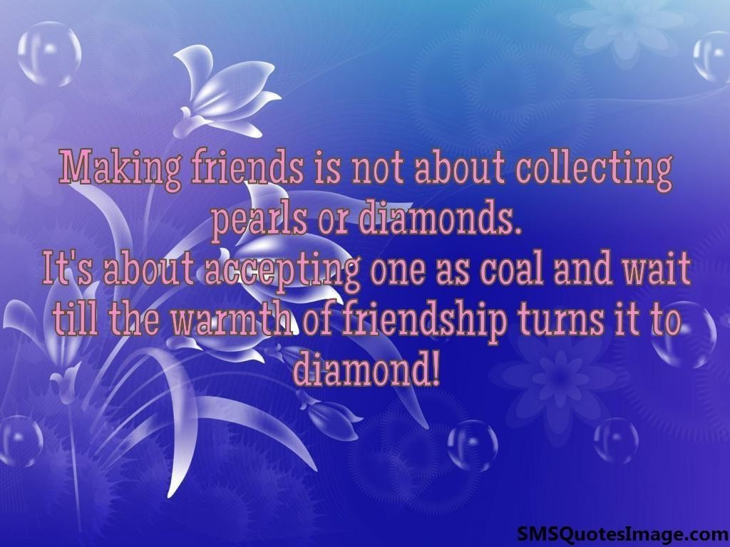 Quotes About Pearls And Friendship Making Friends Is Not About  Friendship  Sms Quotes Image