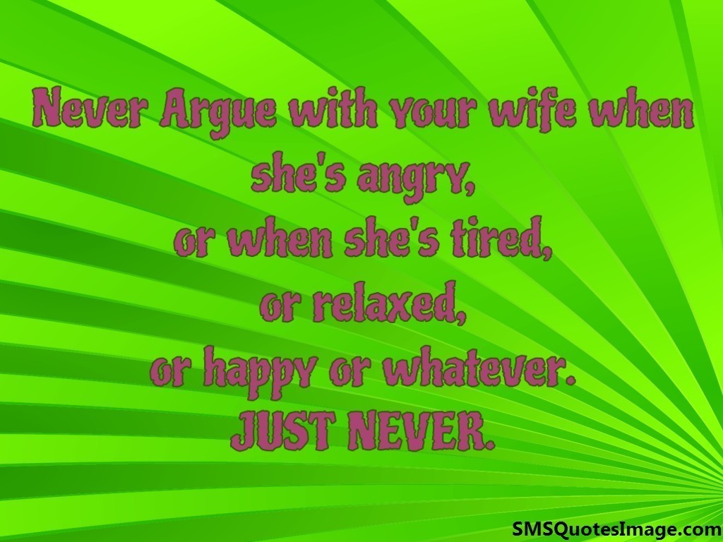 Never Argue with your wife