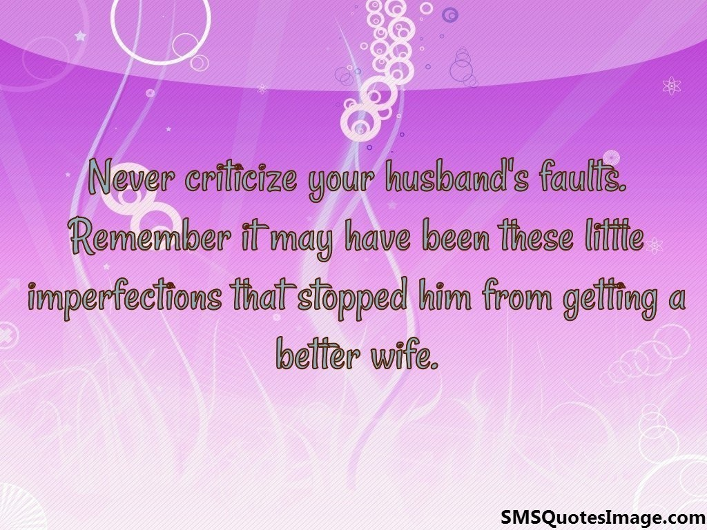 Never criticize your husband's