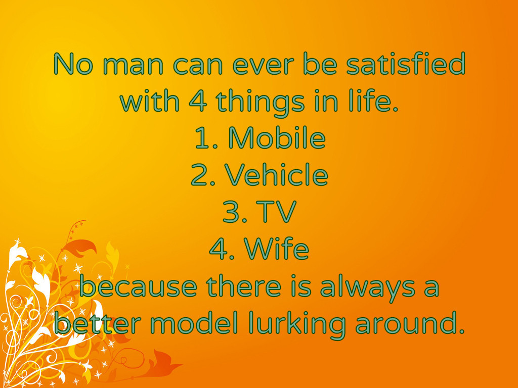 No man can ever be satisfied with