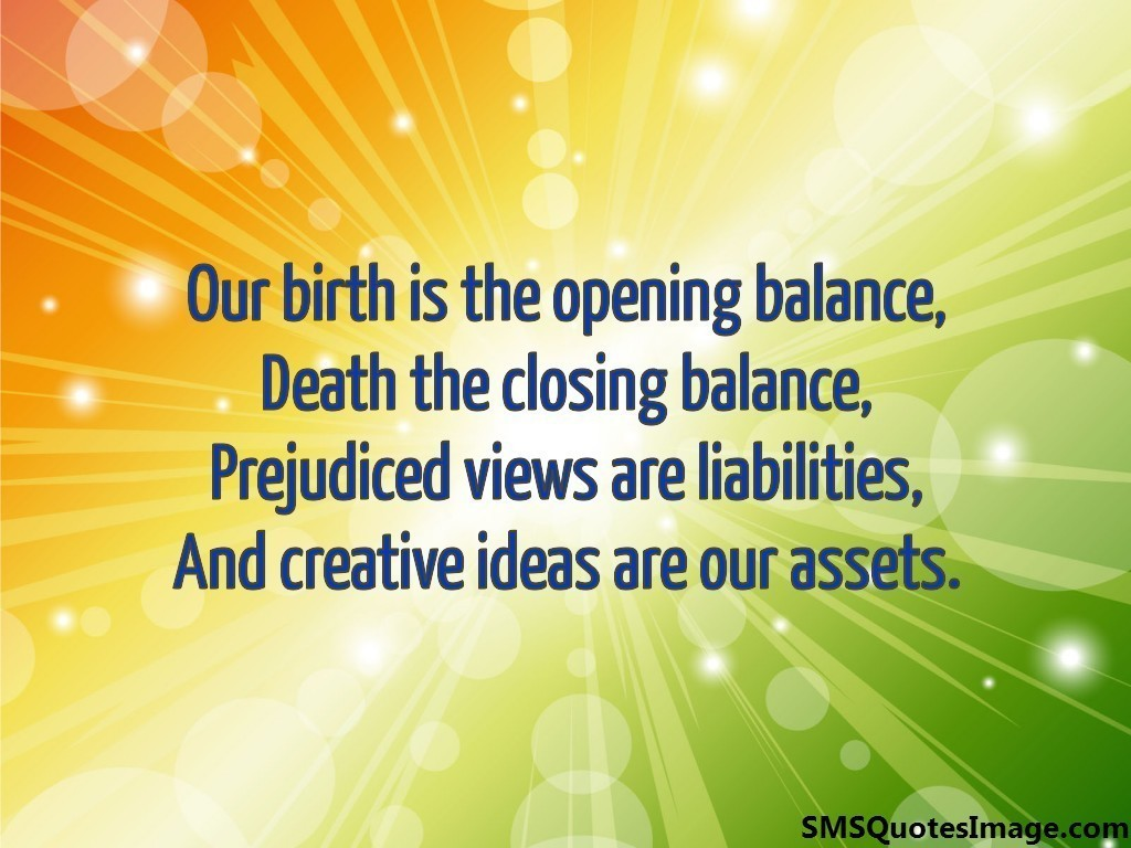 Our birth is the opening balance