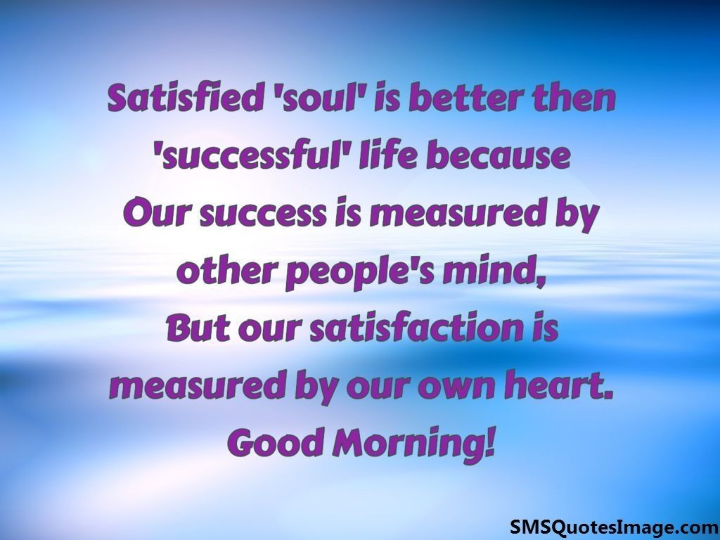 Quotes For A Successful Life Satisfied 'soul' Is Better  Good Morning  Sms Quotes Image