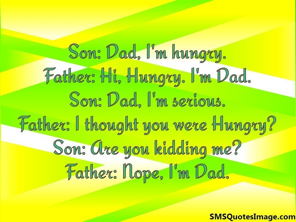 Son: Dad, I'm hungry