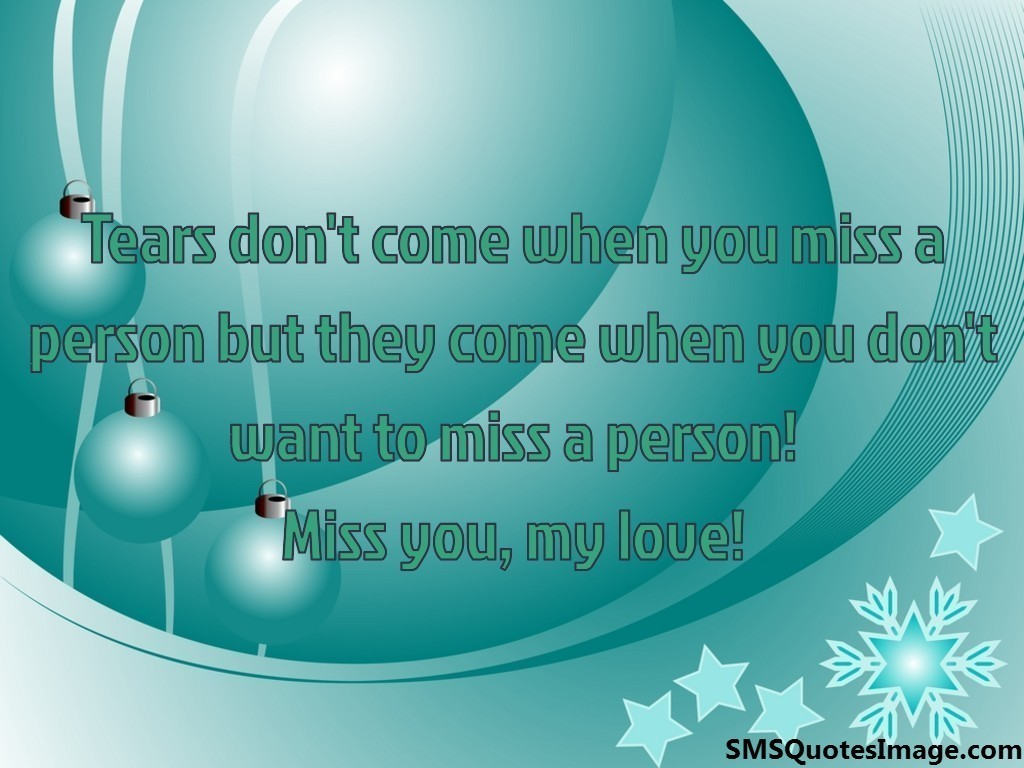 Tears don't come when you miss