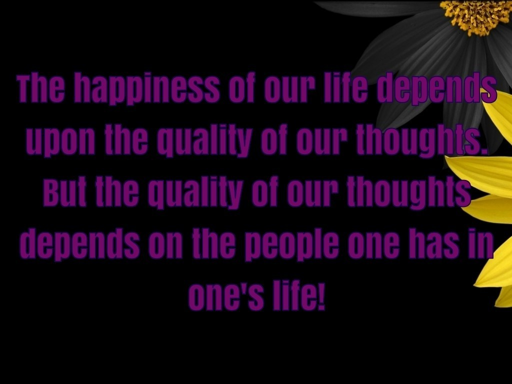 The happiness of our life depends
