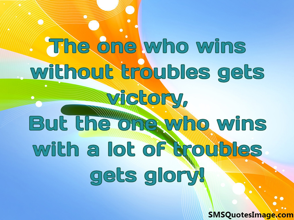 The one who wins without troubles