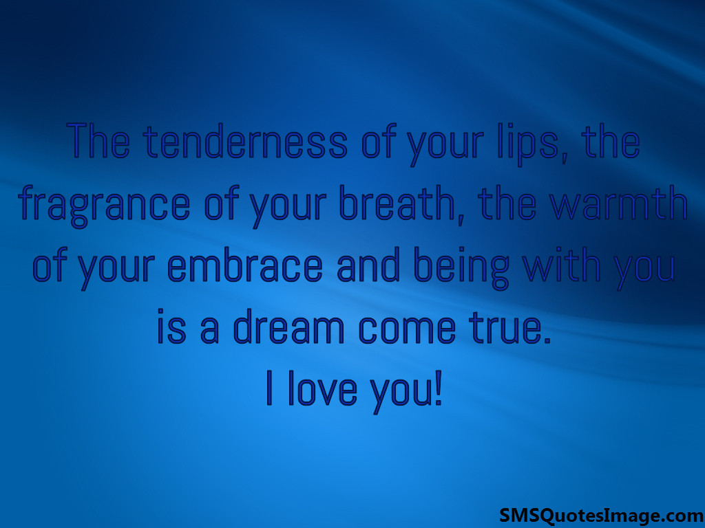 The tenderness of your lips