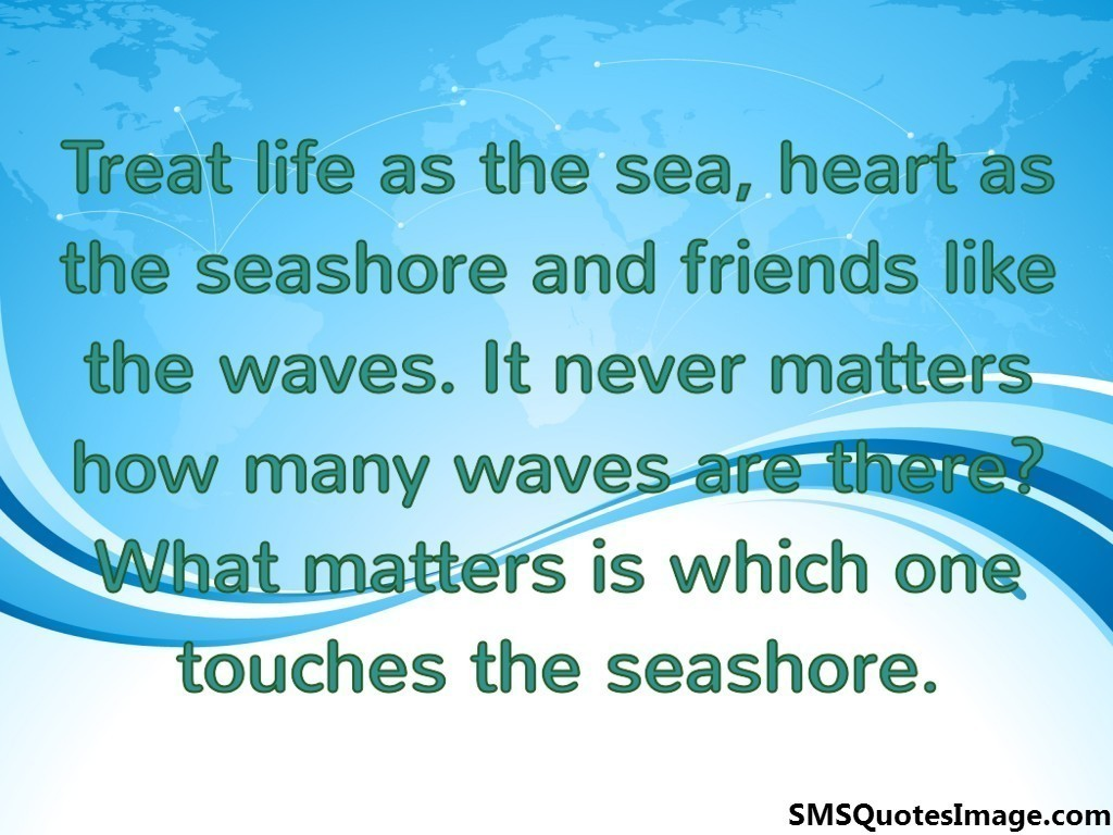 Treat life as the sea