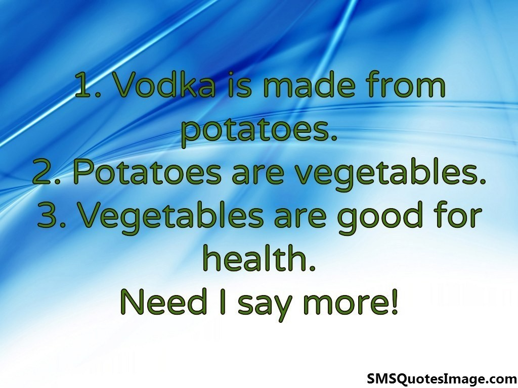 Vodka is made from potatoes