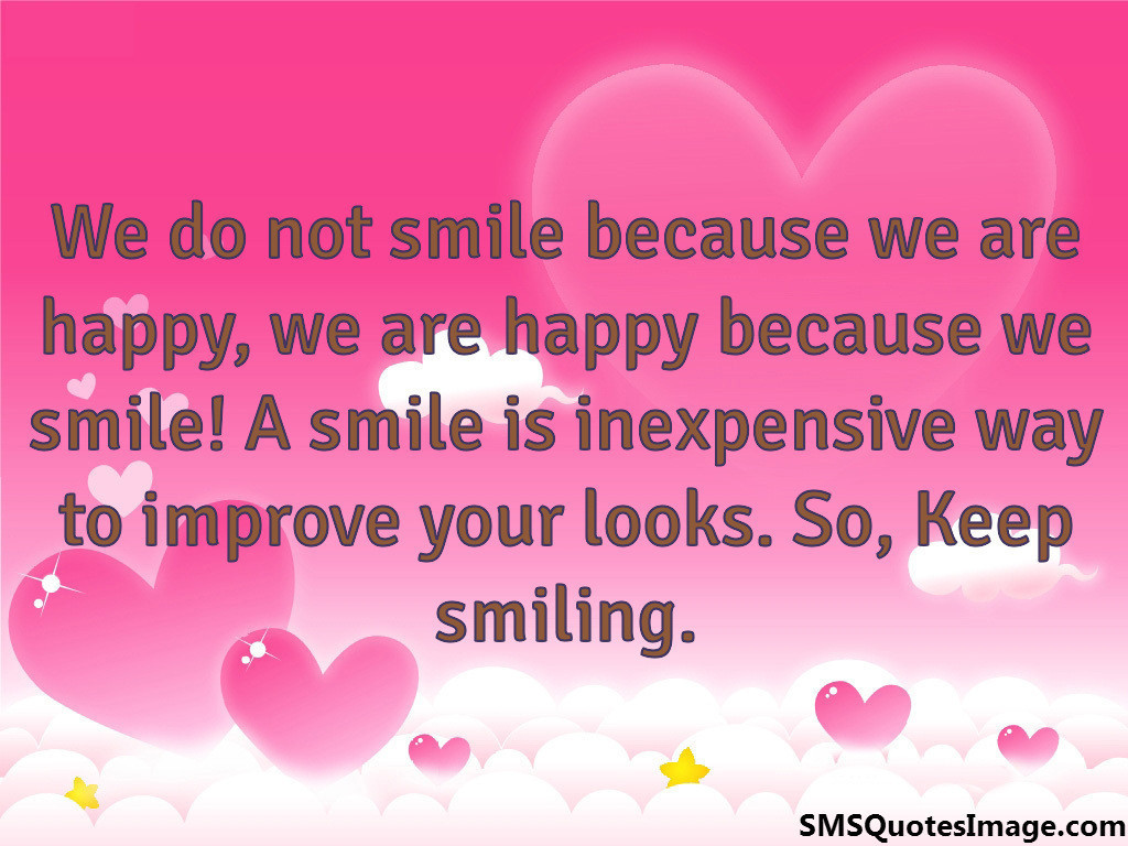 We do not smile because