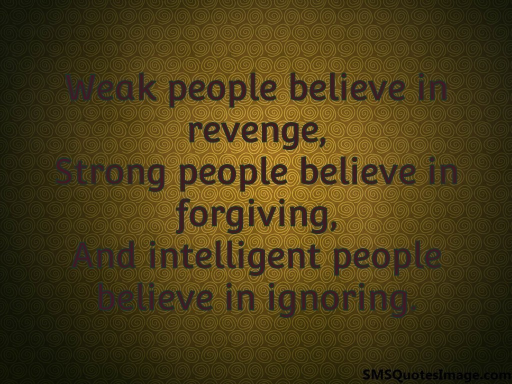 Weak people believe in revenge