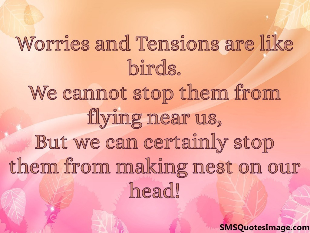 Worries and Tensions are like birds