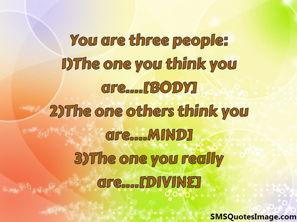 You are three people