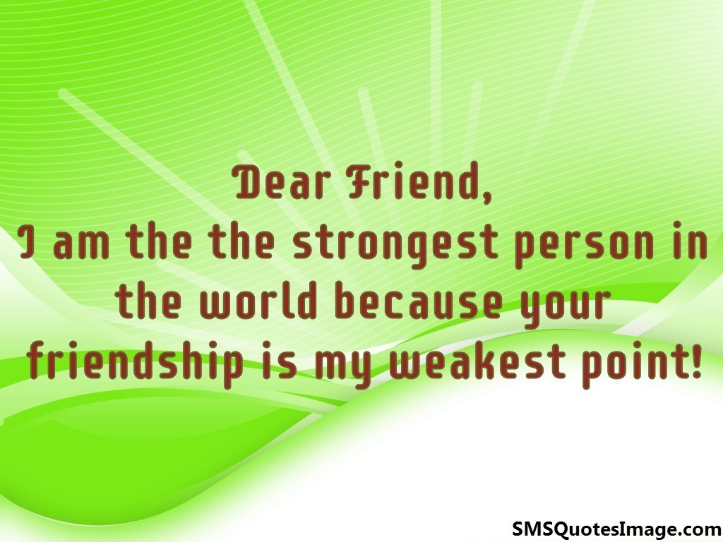 Your friendship is my weakest