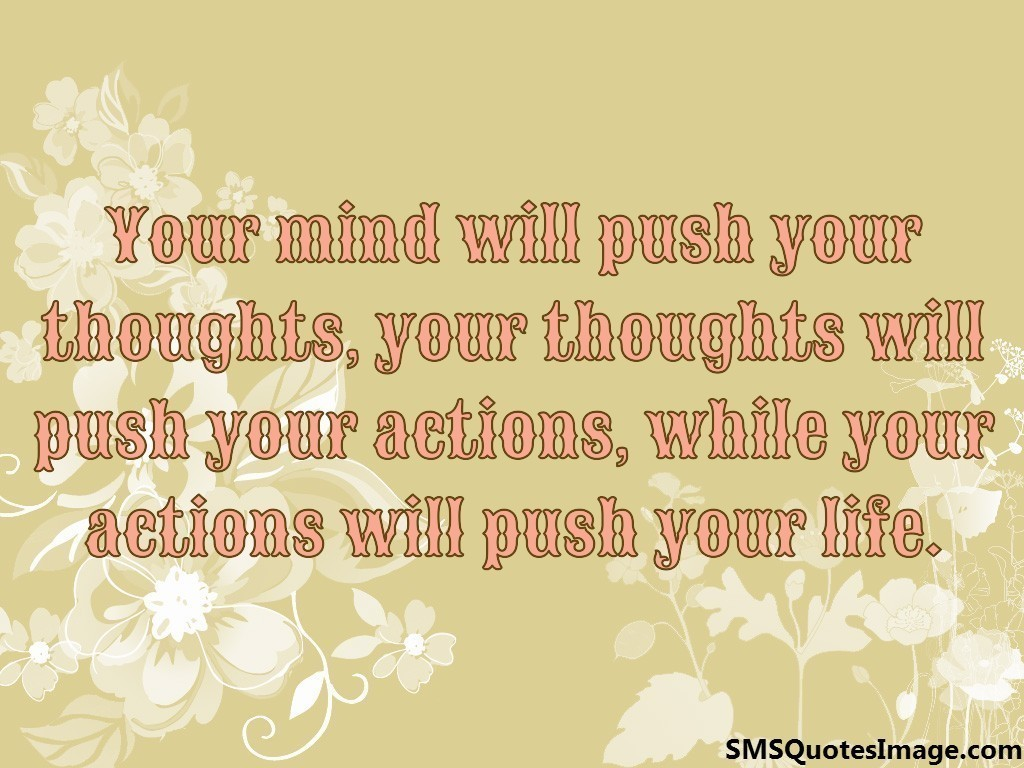 Your mind will push your thoughts